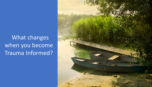 What changes when we become Trauma-Informed and -Responsive?