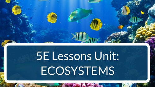 Ecosystems 5E Lessons Bundle