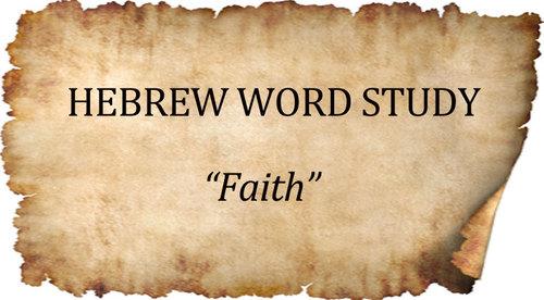 Hebrew Word Studies: Faith