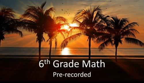6th Grade Math (Pre-recorded)