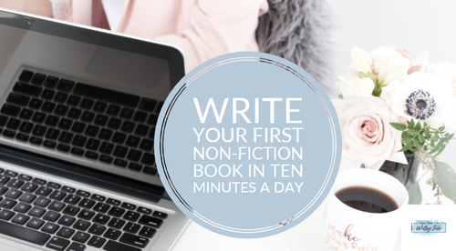 Write your first non-fiction book in ten minutes a day