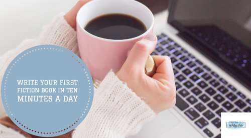 How to write your first fiction book in ten minutes a day