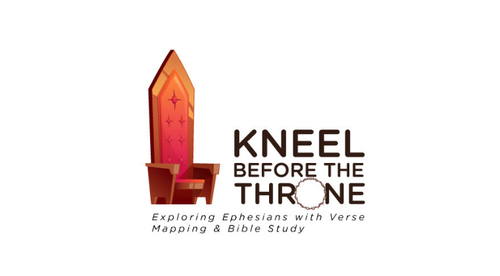 Kneel Before the Throne: Exploring Ephesians with Verse Mapping & Bible Study