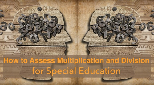 How to assess multiplication and division for special education: Mini-course