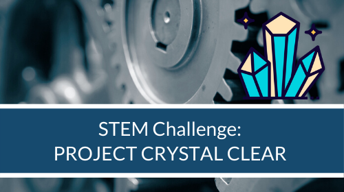 STEM Challenge - Project Crystal Clear