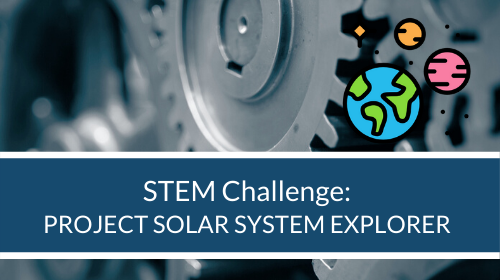 STEM Challenge - Project Solar System Explorer