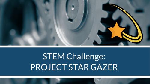 STEM Challenge - Project Star Gazer