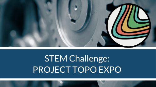 STEM Challenge - Project Topo Expo