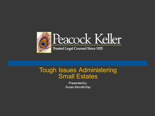 Tough Issues Administering Small Estates (1 PA Substantive CLE Credit)