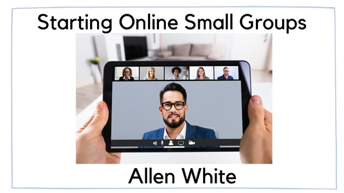 Starting Online Small Groups