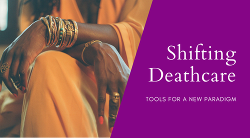 Shifting Deathcare : Tools for a New Paradigm
